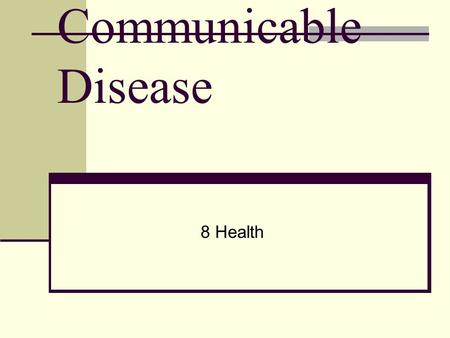 Communicable Disease 8 Health Vocabulary Disease- an illness that affects the proper functioning of the body or mind Communicable Diseases- diseases.