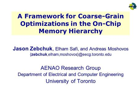 A Framework for Coarse-Grain Optimizations in the On-Chip Memory Hierarchy Jason Zebchuk, Elham Safi, and Andreas Moshovos