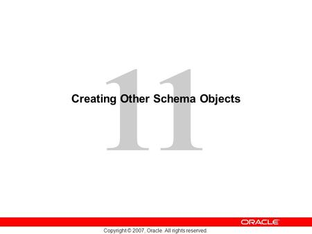 11 Copyright © 2007, Oracle. All rights reserved. Creating Other Schema Objects.