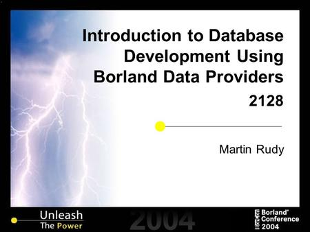 Introduction to Database Development Using Borland Data Providers 2128 Martin Rudy.