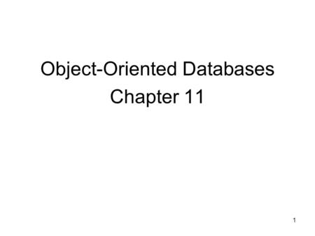 1 Object-Oriented Databases Chapter 11. 2 Limitations to the relational model? Examples of applications that will not work well with the relational model?