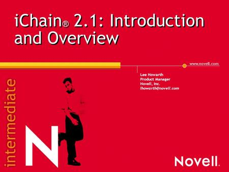 iChain ® 2.1: Introduction and Overview Lee Howarth Product Manager Novell, Inc.