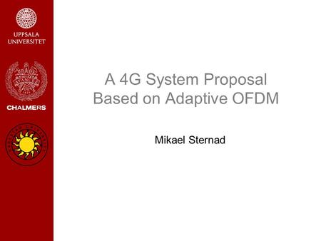 A 4G System Proposal Based on Adaptive OFDM Mikael Sternad.
