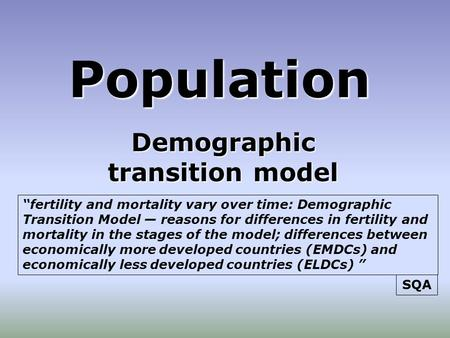 "Population Demographic transition model ""fertility and mortality vary over time: Demographic Transition Model — reasons for differences in fertility and."