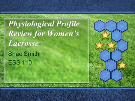 Physiological Profile Review for Women's Lacrosse Shae Smith ESS 110.