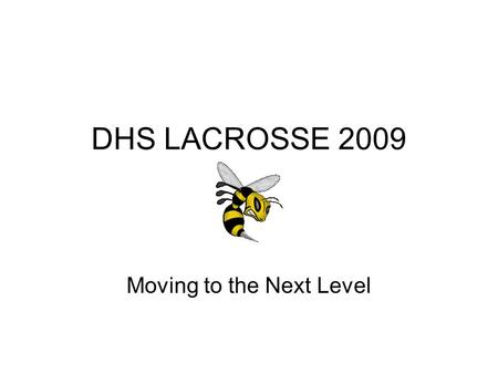 DHS LACROSSE 2009 Moving to the Next Level. Introduction: Your New Coach Coached high school team in Texas before moving to Damascus in 1997. Started.