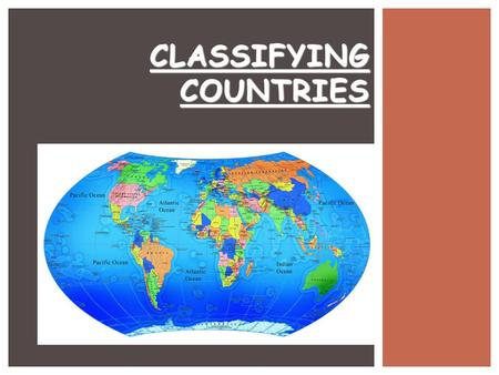 CLASSIFYING COUNTRIES.  USA  Russia  Spain  Argentina  Mexico  Brazil  China  South Africa  Greece  Dem. Rep. Congo  Finland  Germany  Jamaica.