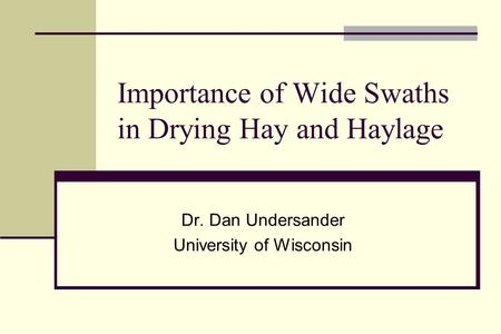 Importance of Wide Swaths in Drying Hay and Haylage Dr. Dan Undersander University of Wisconsin.