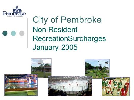 City of Pembroke Non-Resident RecreationSurcharges January 2005.