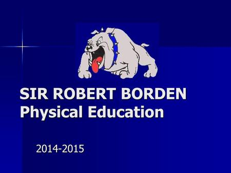 SIR ROBERT BORDEN Physical Education 2014-2015. HURRY UP AND CHANGE! HURRY UP AND CHANGE! IF YOU ARE CHANGED THEN SIT QUIETLY ON STAGE AND WAIT FOR CLASS.