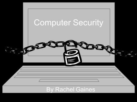 Computer Security By Rachel Gaines. Computers are used for work, play, and everything in between. So here's how to keep it fun and protected.