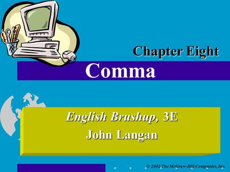 © 2002 The McGraw-Hill Companies, Inc. English Brushup, 3E John Langan Comma Chapter Eight.