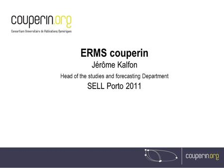 ERMS couperin Jérôme Kalfon Head of the studies and forecasting Department SELL Porto 2011.
