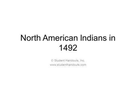 North American Indians in 1492 © Student Handouts, Inc. www.studenthandouts.com.