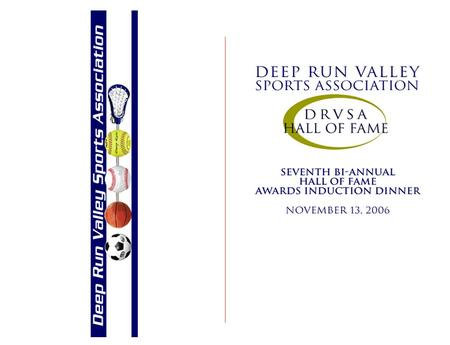 To give special recognition to individuals who as members, sponsors, or players of Deep Run Valley Sports Association have made outstanding contributions.