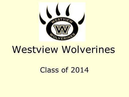 Westview Wolverines Class of 2014. Sample 9 th grade Schedule (Traditional HS) PeriodSemester 1Semester 2 1HS English 1HS English 2 2Algebra 1Algebra.