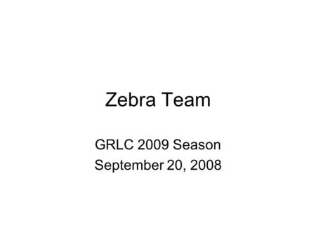 Zebra Team GRLC 2009 Season September 20, 2008. Chris Brescia Prep School in New England NCAA, Div. I – 2 years (Blue Jays) Intramural officiating in.