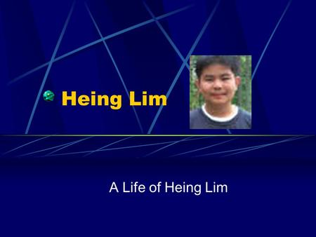 Heing Lim A Life of Heing Lim Birthday- January 4, 2002 Born in Chun Bori, Thailand Events in 1985: In the NBA All-star Game the West won 140- 129 over.