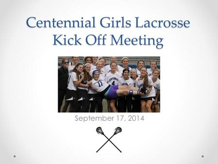 Centennial Girls Lacrosse Kick Off Meeting September 17, 2014.