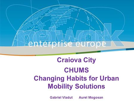 Title Sub-title PLACE PARTNER'S LOGO HERE European Commission Enterprise and Industry Craiova City CHUMS Changing Habits for Urban Mobility Solutions Gabriel.