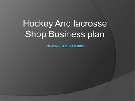 Hockey And lacrosse Shop Business plan. Introduction  What is it?  Business description  Competitive analysis  Market strategies  Operations.