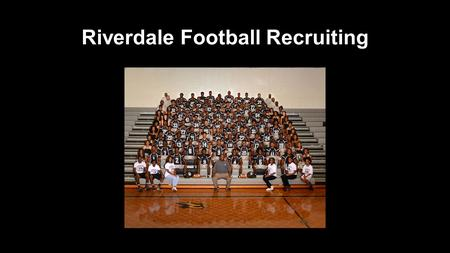 Riverdale Football Recruiting. RIVERDALE HIGH SCHOOL FOOTBALL RECRUITING RESULTS 2014 Vanderbilt University, United States Military Academy, Furman University,