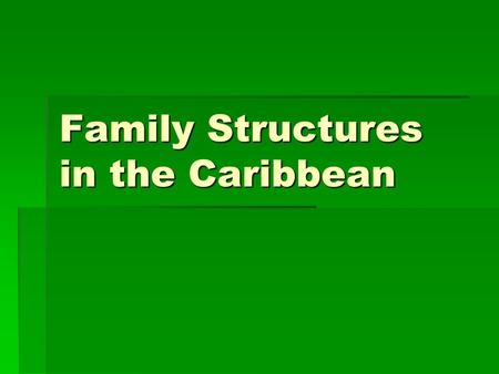 Family Structures in the Caribbean. African-Caribbean Families  Approximately 80 to 90 percent of families in the Caribbean are from an African background.