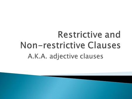 restrictive and non restrictive Not restrictive: nonrestrictive zoning 2 grammar of, relating to, or being a subordinate clause or phrase that describes but does not identify or restrict the meaning of the noun, phrase, or clause it modifies, as the clause who live in a small condo in the sentence the smiths, who live in a small condo, have 11 cats.
