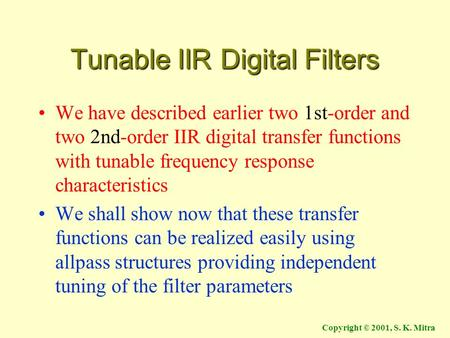 Copyright © 2001, S. K. Mitra Tunable IIR Digital Filters We have described earlier two 1st-order and two 2nd-order IIR digital transfer functions with.