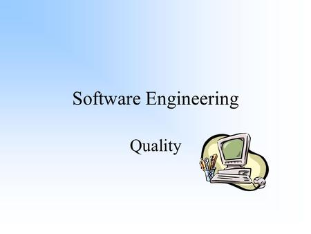 Software Engineering Quality What is Quality? Quality software is software that satisfies a user's requirements, whether that is explicit or implicit.