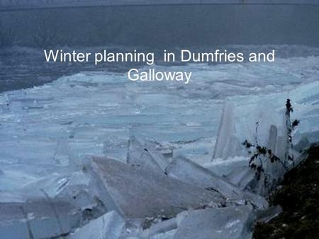 Winter planning in Dumfries and Galloway. Surge in demand outstrips capacity Multi agency escalation policy signed off by CHP in 2010. Fully worked up.