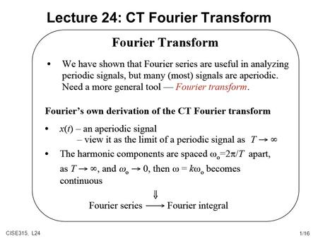 CISE315, L241/16 Lecture 24: CT Fourier Transform.
