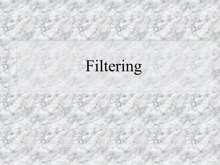 Filtering. What Is Filtering? n Filtering is spectral shaping. n A filter changes the spectrum of a signal by emphasizing or de-emphasizing certain frequency.