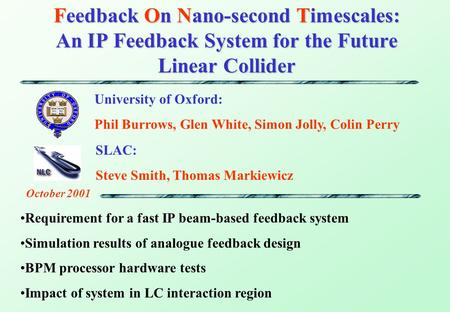 Feedback On Nano-second Timescales: An IP Feedback System for the Future Linear Collider Requirement for a fast IP beam-based feedback system Simulation.