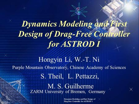 Dynamics Modeling and First Design of Drag-Free Controller for ASTROD I Hongyin Li, W.-T. Ni Purple Mountain Observatory, Chinese Academy of Sciences S.