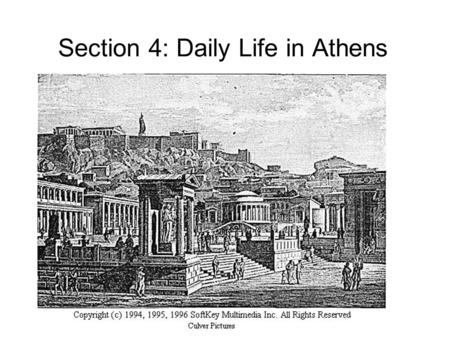 Section 4: Daily Life in Athens. I. The Athenian Economy Most Athenian citizens were farmers who grew olives, grapes, and figs on terraced hillsides.