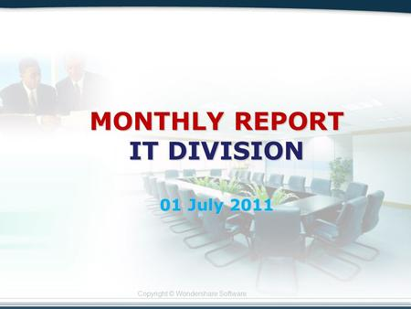 Copyright © Wondershare Software MONTHLY REPORT IT DIVISION 01 July 2011.