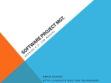SOFTWARE PROJECT MGT. SESSION # 3– LAB MANUAL AMAN QUADRI
