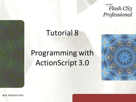 Tutorial 8 Programming with ActionScript 3.0. XP Objectives Review the basics of ActionScript programming Compare ActionScript 2.0 and ActionScript 3.0.