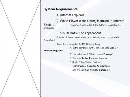 Click to edit Master title style System Requirements: 1. Internet Explorer 2. Flash Player 8 (or better) installed in Internet Explorer. PowerPoint will.