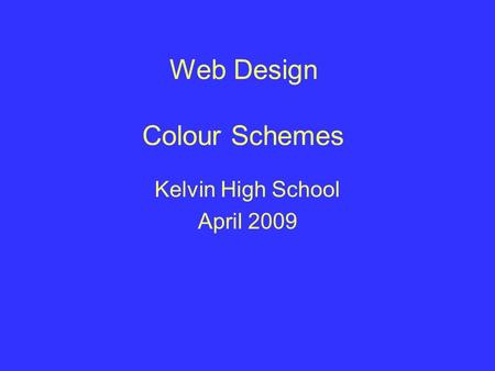 Web Design Colour Schemes Kelvin High School April 2009.