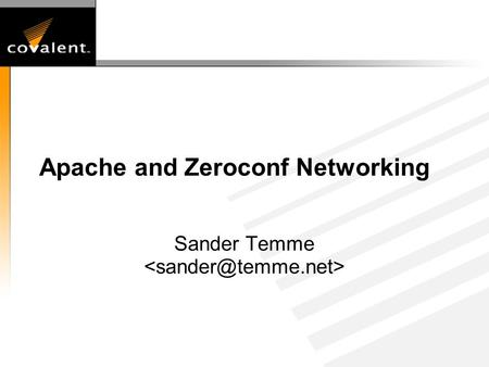 Apache and Zeroconf Networking Sander Temme. Agenda u What is Zeroconf? u Technology Overview u Existing Initiatives u Zeroconf-enabling Apache httpd.