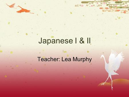 Japanese I & II Teacher: Lea Murphy About Me  8th Year at Amador Valley High School  Credentials  B.A. Mathematics  CA Single Subject-Japanese and.