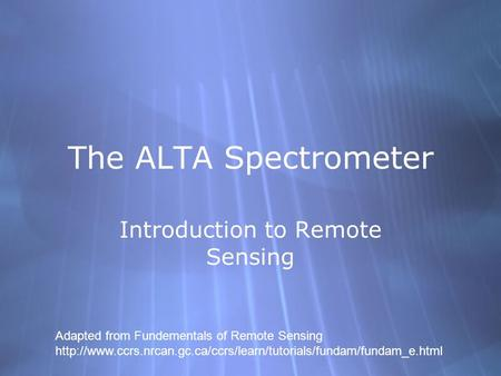 The ALTA Spectrometer Introduction to Remote Sensing Adapted from Fundementals of Remote Sensing