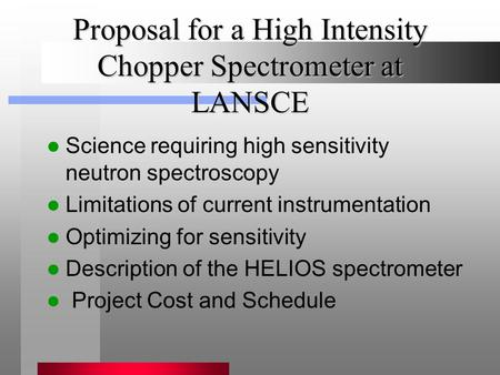 Proposal for a High Intensity Chopper Spectrometer at LANSCE Science requiring high sensitivity neutron spectroscopy Limitations of current instrumentation.