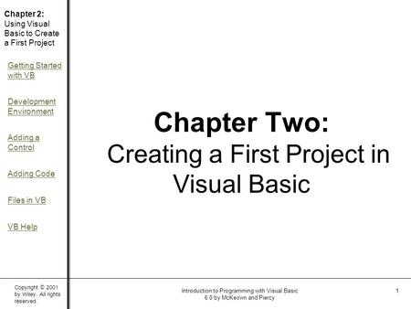 Copyright © 2001 by Wiley. All rights reserved. Chapter 2: Using Visual Basic to Create a First Project Getting Started with VB Development Environment.