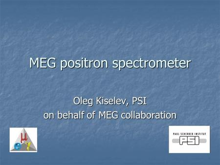 MEG positron spectrometer Oleg Kiselev, PSI on behalf of MEG collaboration.