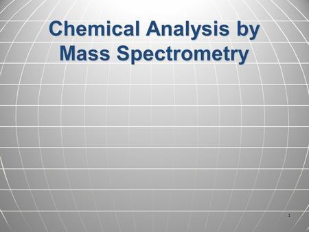 1 Chemical Analysis by Mass Spectrometry. 2 All chemical substances are combinations of atoms. Atoms of different elements have different masses (H =