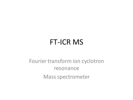 FT-ICR MS Fourier transform ion cyclotron resonance Mass spectrometer.