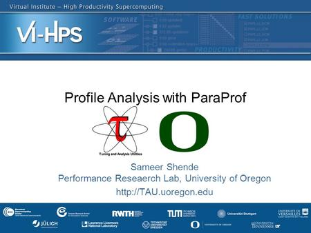 Profile Analysis with ParaProf Sameer Shende Performance Reseaerch Lab, University of Oregon